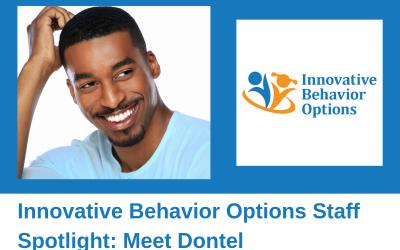 Innovative Behavior Options' Staff Spotlight: Meet Dontel