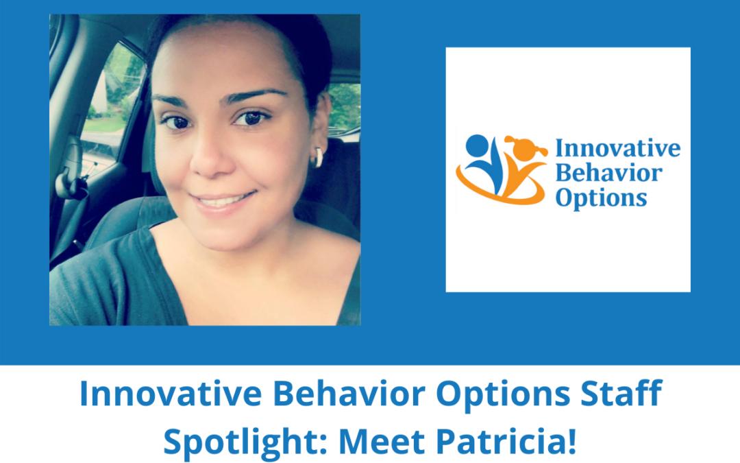Innovative Behavior Options Staff Spotlight: Meet Patricia